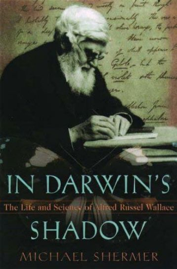 In Darwin's Shadow: The Life and Science of Alfred Russel Wallace ...