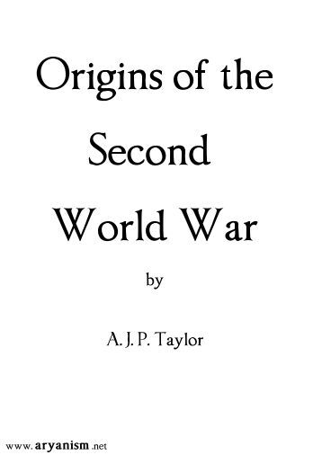 origins of the second world war Debunking what were accepted truths about the second world war, he argued  provocatively that hitler did not set out to cause the war as part of an evil master.