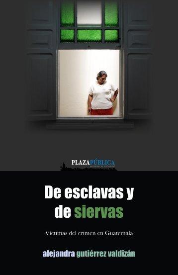 De esclavas y de siervas: víctimas del crimen en ... - Plaza Pública