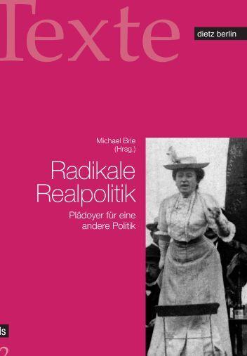 Radikale Realpolitik - Rosa Luxemburg Stiftung