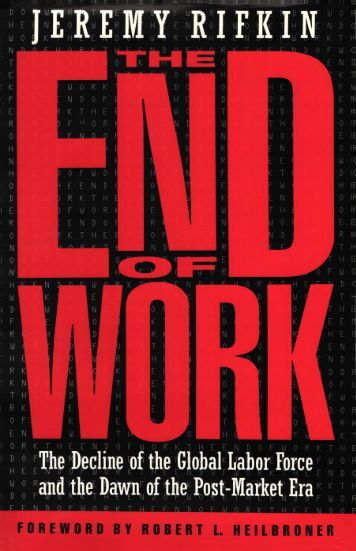 decline of the global labor force in the end of work by jeremy rifkin Book summary – the end of work – the decline of the global labor force and the dawn of the post-market era by jeremy rifkin.