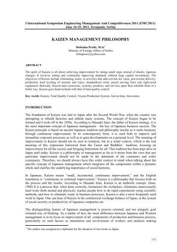 the kaizen management philosophy Kaizen is a japanese philosophy that focuses on consistently improving and changing for the better the word simply means good change this doctrine of continuous improvement was initiated by japanese companies after world war ii and is now implemented worldwide in many different areas of life and business.