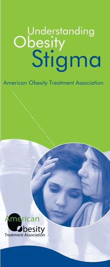 stigma obesity Despite the high prevalence of obesity among american children and  adolescents, a considerable stigma surrounds the condition this stigma, which  can.
