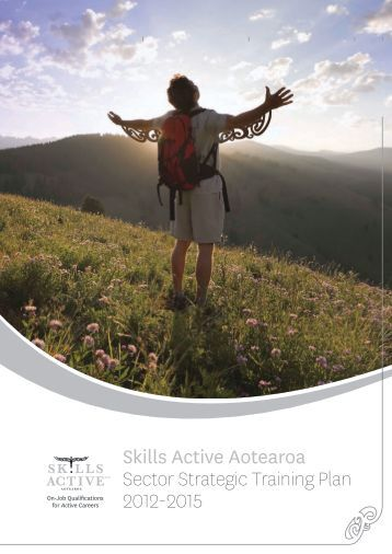 Skills Active Aotearoa Sector Strategic Training Plan 2012-2015