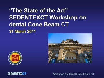 """""""The State of the Art"""" SEDENTEXCT Workshop on dental Cone ..."""