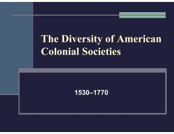 the diversity of american colonial societies List the major colonial  american colonies during the 18c how did these groups add to the complexity and diversity of the american colonial.