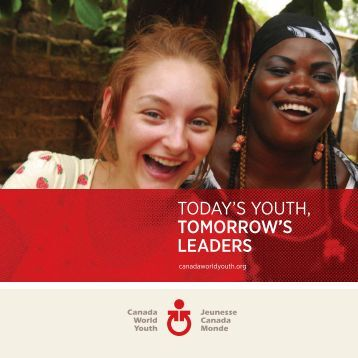 TODAY'S YOUTH, TOMORROW'S LEADERS - Canada World Youth