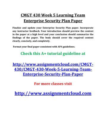 cmgt 430 enterprise security Cmgt 430 week 5 learning team: enterprise security plan paper the ceo of your selected organization has requested an enterprise security plan from your team presenting an enterprise security plan to senior management is an important task that faces every it security leader.