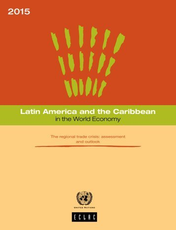 Latin America and the Caribbean in the World Economy 2015. The regional trade crisis: assessment and outlook.