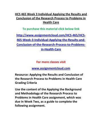 hcs 465 apply results and conclusion of the research process to problems in health care Hcs 465 week 3 individual assignment applying the results and conclusion of the research process to problems in health care.