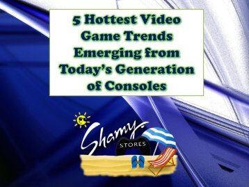 5 Hottest Video Game Trends Emerging from Today's Generation of Consoles