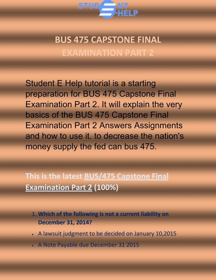 bus 475 sample final exam Bus 475 capstone final exam part 1 uop homework help are provided for students enrolled in university of phoenix the complete solved bus 475 capstone part 1 new.