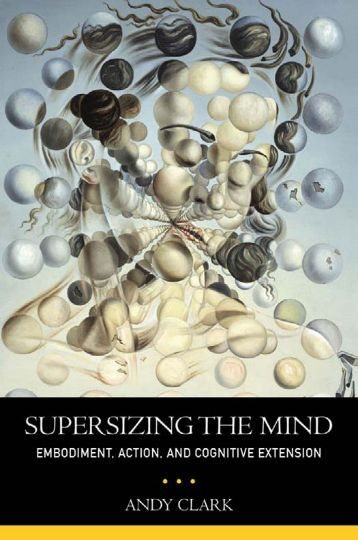 Andy Clark - Supersizing the Mind: Embodiment, Action, and Cognitive Extension