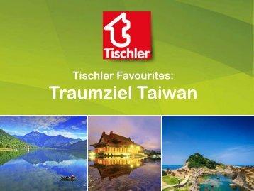 Tischler Favourites - Traumziel Taiwan