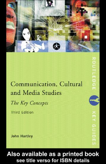 Communication, Cultural and Media Studies: The Key Concepts ...