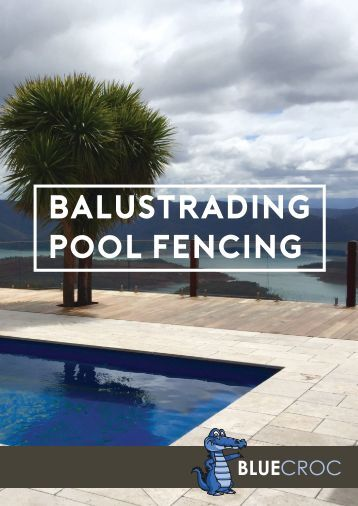 Blue Croc - Balustrade & Pool Fence Brochure 2017