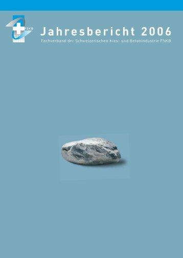 Jahresbericht 2006 - FSKB Fachverband der Schweizerischen Kies ...