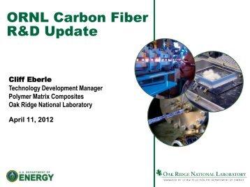 ORNL Carbon Fiber R&D Update, Cliff Eberle - Oak Ridge Carbon ...