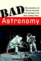 Bad Astronomy: Misconceptions and Misuses Revealed, from ...