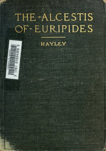 The Alcestis of Euripides. Edited with an introd. and ... - Scholars Portal