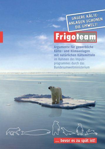 ... bevor es zu spät ist! - Frigoteam Handels GmbH
