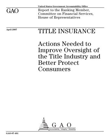 GAO-07-401 Title Insurance: Actions Needed to Improve Oversight ...