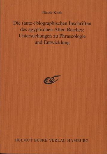 Die (auto-) biographischen Inscriften des ägyptischen Alten Reiches ...