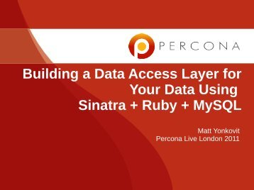 Building a Data Access Layer for Your Data Using Sinatra ... - Percona