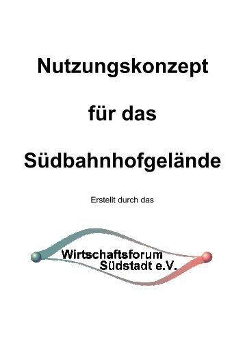 Nutzungskonzept Südbahnhof - Wirtschaftsforum Südstadt eV