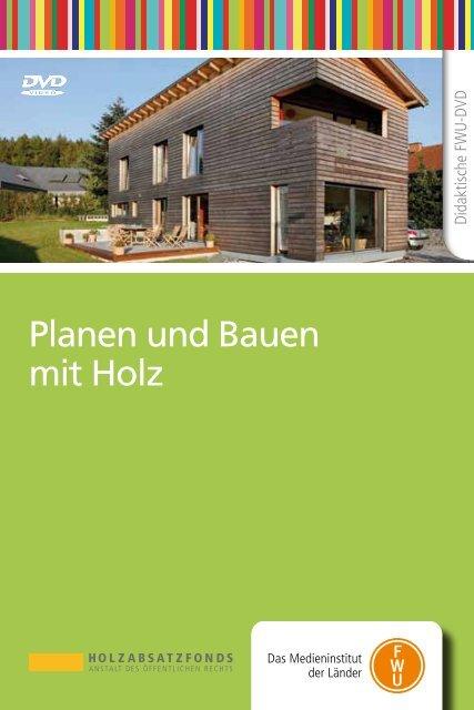Planen und Bauen mit Holz - FWU