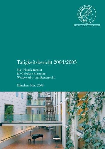 Tätigkeitsbericht 2004/2005 - Max-Planck-Institut für Immaterialgüter ...