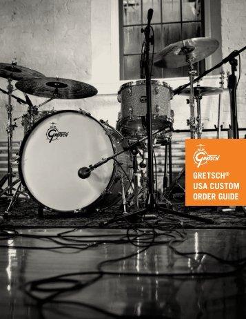 GRETSCH® USA CUSTOM ORDER GUIDE - Gretsch Drums