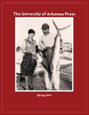 download a PDF of the Spring 2012 catalog - University of Arkansas ...