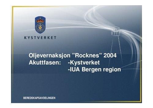 """Oljevernaksjon """"Rocknes"""" 2004 Akuttfasen: -Kystverket -IUA Bergen ..."""