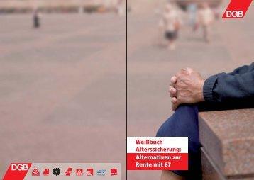 Weißbuch Alterssicherung: Alternativen zur Rente mit 67 - Arbeit ...