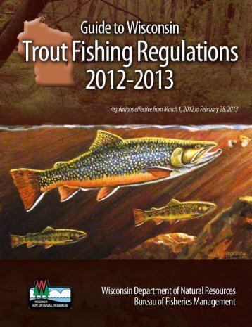 Guide to Wisconsin Trout Fishing Regulations, 2012-2013