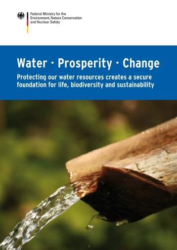 Water - Prosperity - Change - Protecting our water resources ... - BMU
