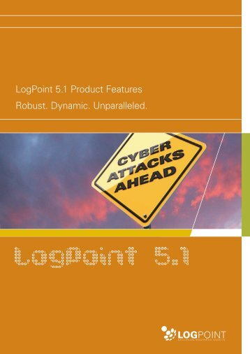 LogPoint 5.1 Product Features Robust. Dynamic. Unparalleled.