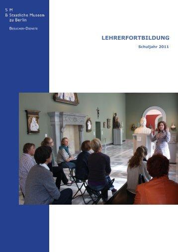 Lehrerfortbildung 2011 - Staatliche Museen zu Berlin