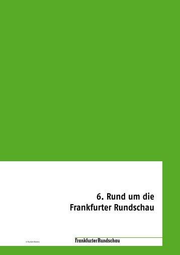 6. Rund um die Frankfurter Rundschau - Die neue Frankfurter ...