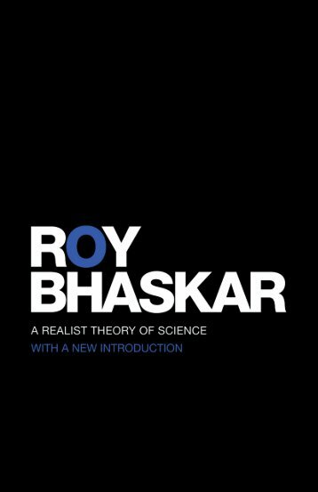 A Realist Theory of Science Roy Bhaskar