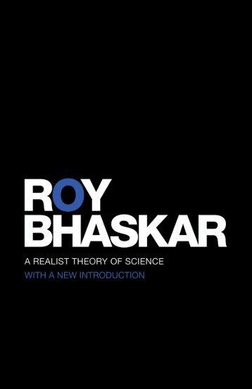 A Realist Theory of Science Roy Bhaskar