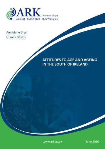 Attitudes to age and ageing in the south - ARK Northern Ireland