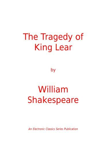 king lear shakespearean tragedy King lear: plot summary the story opens in ancient britain, where the elderly  king lear is deciding to give up his power and divide his realm amongst his three .