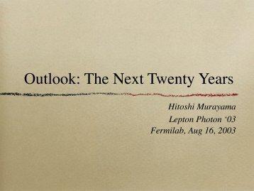 Outlook: The Next Twenty Years - Hitoshi Murayama