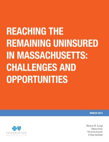 REACHING THE REMAINING UNINSURED IN MASSACHUSETTS: CHALLENGES AND OPPORTUNITIES