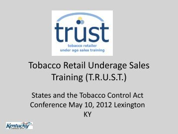 Tobacco Retail Underage Sales Training (T.R.U.S.T.) - Kentucky ...