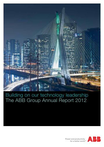 Building on our technology leadership The ABB Group Annual Report 2012