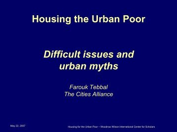 Housing the Urban Poor Difficult issues and urban myths Farouk ...