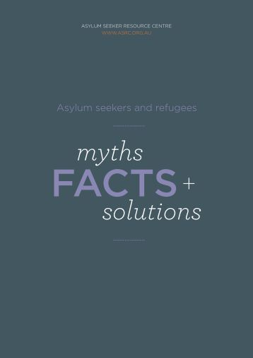 Myths, Facts and Solutions - Asylum Seeker Resource Centre